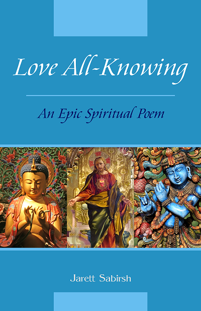 Love All-Knowing -An Epic Spiritual Poem by Jarett Sabirsh